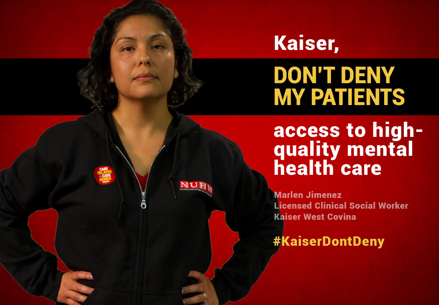 Kaiser, don't deny my patients access to high-quality mental health care. -- Marlen Jimenez, Licensed Clinical Social Worker, Kaiser West Covina