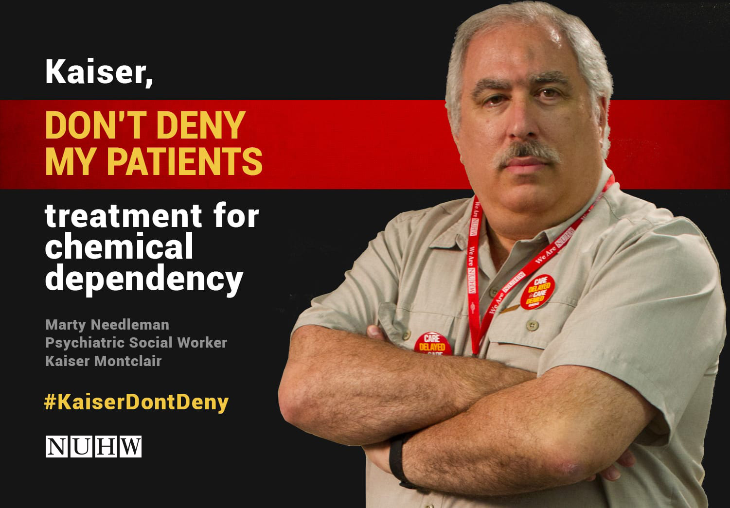 Kaiser, don't deny my patients treatment for chemical dependency. -- Marty Needleman, Psychiatric Social Worker, Kaiser Montclair