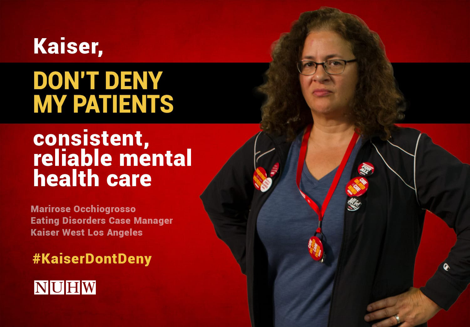 Kaiser, don't deny my patients consistent, reliable mental health care. -- Marirose Occhiogrosso, Eating Disorders Case Manager, Kaiser West Los Angeles