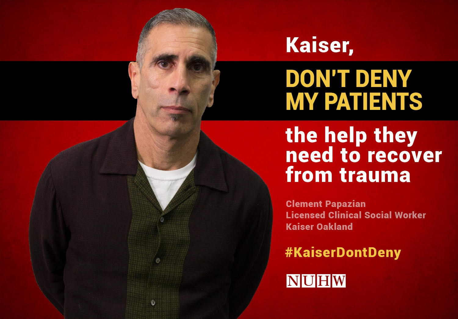 Kaiser, don't deny my patients the help they need to recover from trauma. -- Clement Papazian, Licensed Clinical Social Worker, Kaiser Oakland