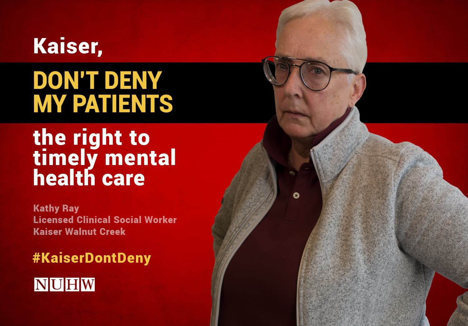 Kaiser, don't deny my patients the right to timely mental health care. -- Kathy Ray, Licensed Clinical Social Worker, Kaiser Walnut Creek