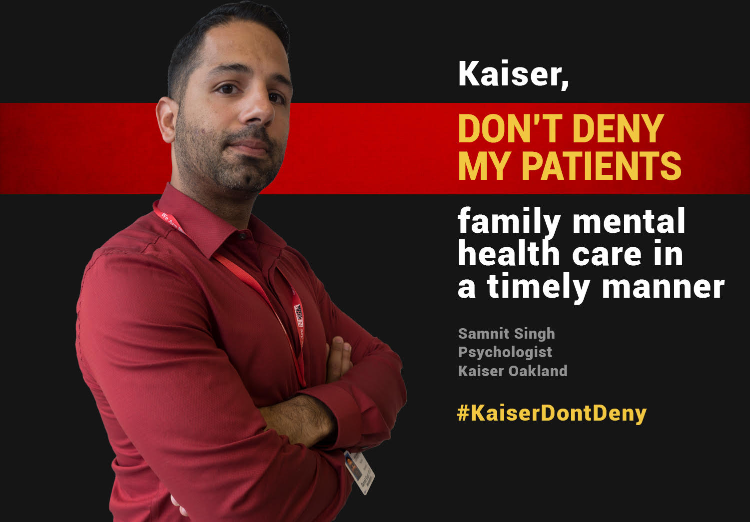Kaiser, don't deny my patients family mental health care in a timely manner. -- Samnit Singh, Psychologist, Kaiser Oakland