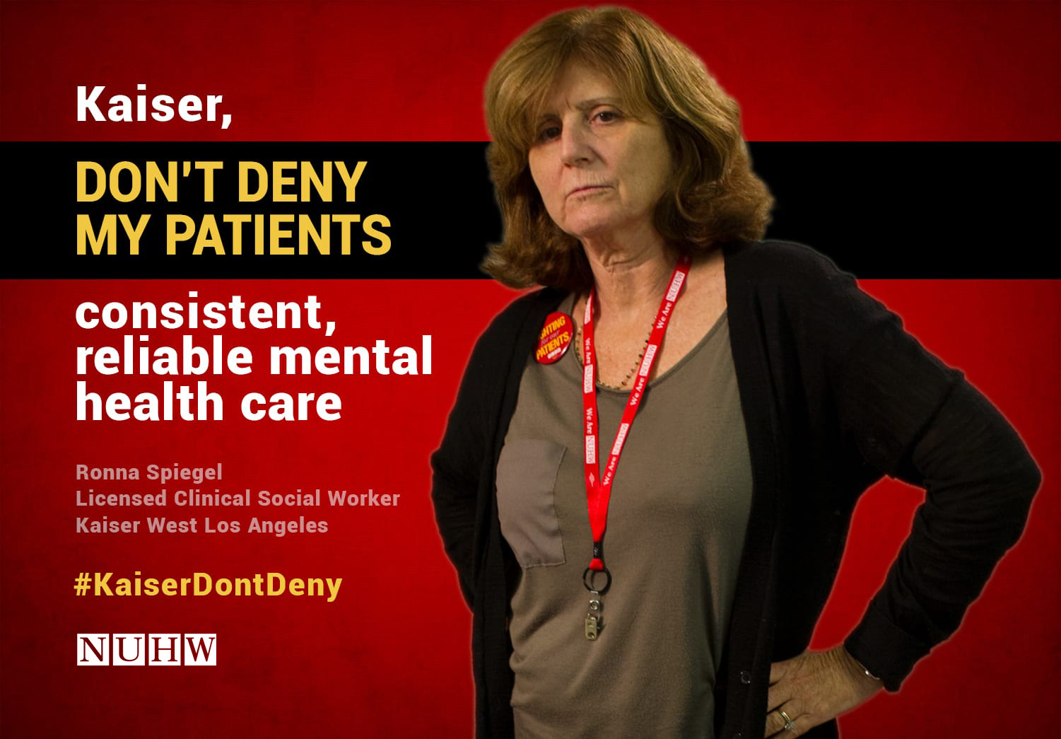 Kaiser, don't deny my patients consistent, reliable mental health care. -- Ronna Spiegel, Licensed Clinical Social Worker, Kaiser West Los Angeles